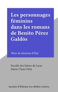 Faculté des lettres de Lyon et Marie-Claire Petit - Les personnages féminins dans les romans de Benito Pérez Galdós - Thèse de Doctorat d'État.