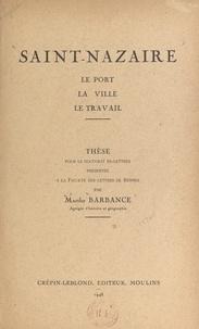 Faculté des Lettres de Rennes et Marthe Barbance - Saint-Nazaire - Le port, la ville, le travail. Thèse pour le Doctorat ès-lettres présentée à la Faculté des Lettres de Rennes.