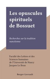 Faculté des Lettres et des Sci et Jacques Le Brun - Les opuscules spirituels de Bossuet - Recherches sur la tradition nancéienne.