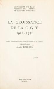Faculté des Lettres et Science et Annie Kriegel - La croissance de la C.G.T., 1918-1921 - Thèse complémentaire pour le Doctorat ès lettres.
