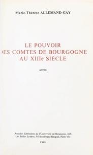 Faculté des Lettres et Science et Marie-Thérèse Allemand-Gay - Le pouvoir des comtes de Bourgogne au XIIIe siècle.