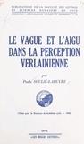 Faculté des Lettres et Science et Paule Soulie-Lapeyre - Le vague et l'aigu dans la perception verlainienne - Thèse pour le Doctorat de troisième cycle.
