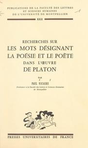 Faculté des Lettres et Science et Paul Vicaire - Recherches sur les mots désignant la poésie et le poète dans l'œuvre de Platon.