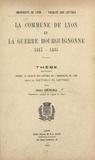 Faculté des Lettres et  Université de Lyon - La commune de Lyon et la guerre bourguignonne, 1417-1435 - Thèse soutenue devant la Faculté des Lettres de l'Université de Lyon pour le Doctorat ès Lettres.