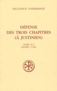 Facundus d'Hermiane - Défense des trois chapitres (à Justinien) - Tome II.2 (livres V-VII).