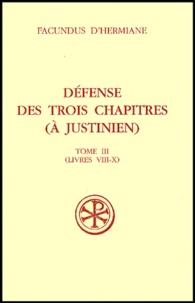Facundus d'Hermiane - Défense des Trois Chapitres (à Justinien) - Tome 3 (Livres VIII-X).