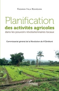 Fadaman Itala Kourouma - Planification des activités agricoles dans les pouvoirs révolutionnaires locaux - Commissariat général de la Révolution de N'Zérékoré.