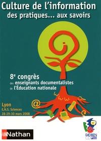 FADBEN - Culture de l'information : des pratiques... aux savoirs - 8e Congrès des enseignants documentalistes de l'Education nationale, Lyon, ENS Sciences, 28-30 mars 2008.