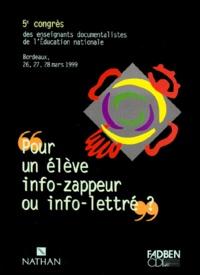 FADBEN - Pour un élève info-zappeur ou info-lettré. - 5ème Congrès des enseignants documentalistes de l'Education nationale, Bordeaux 26, 27, 28 mars 1999.