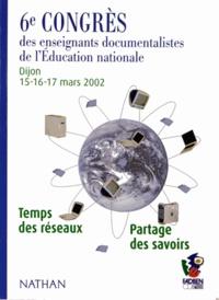 FADBEN - Temps des réseaux, partage des savoirs - 6e Congrès des enseignants documentalistes de l'Education nationale, Dijon 15-16-17 mars 2012.