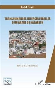Fadel Kanje - Transhumances interculturelles d'un arabe de Nazareth.