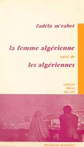 Fadéla M'Rabet - La femme algérienne - Suivi de Les Algériennes.