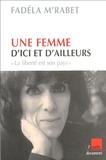 """Fadéla M'Rabet - Une femme d'ici et d'ailleurs - """"La liberté est son pays""""."""