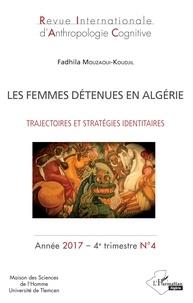 Fadhila Mouzaoudi-Koudjil - Revue internationale d'anthropologie cognitive N°4, 4e trimestre 20 : Les femmes détenues en Algérie - Trajectoires et stratégies identitaires.
