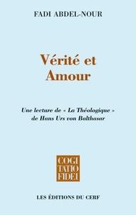Fadi Abdel-Nour et Fadi Abdel nour - Vérité et Amour - Une lecture de « La théologique » de Hans Urs von Balthasar.