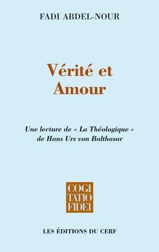 Vérité et Amour. Une lecture de « La théologique » de Hans Urs von Balthasar