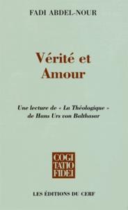 """Fadi Abdel-Nour - Vérité et Amour - Une lecture de """"La Théologique"""" de Hans Urs von Balthasar."""