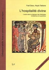 Fadi Daou et Nayla Tabbara - L'hospitalité divine - L'autre dans le dialogue des théologies chrétienne et musulmane.