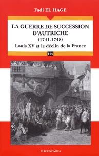 Fadi El Hage - La guerre de succession d'Autriche (1741-1748) - Louis XV et le déclin de la France.