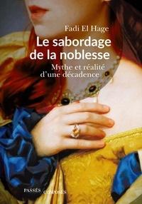 Fadi El Hage - Le sabordage de la noblesse - Mythe et réalité d'une décadence.