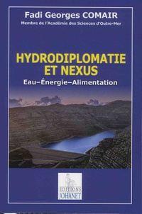 Fadi Georges Comair - Hydrodiplomatie et nexus - Eau, énergie, alimentation.