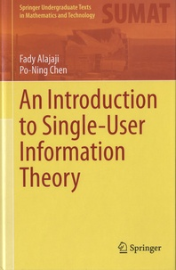 Fady Alajaji et Po-Ning Chen - An Introduction to Single-User Information Theory.