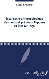 Fadzi Kpodzro - Essai socio-anthropologique des noms et prénoms Akposso et Ewé au Togo.