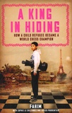 Fahim et Sophie Le Gallennec - A King in Hiding - How a Child Refugee Became a World Chess Champion.