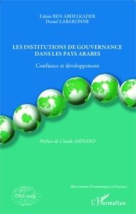 Fahmi Ben Abdelkader et Daniel Labaronne - Les institutions de gouvernance dans les pays arabes - Confiance et développement.