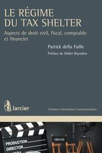 Faille patrick Della - Le régime du Tax Shelter - Aspects de droit civil, fiscal, comptable et financier.
