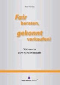 Fair beraten, gekonnt verkaufen! - Stichworte zum Kundenkontakt.
