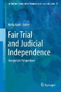 Fair Trial and Judicial Independence - Hungarian Perspectives.