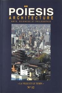 """Stéphane Gruet - Poïesis N° 12 : Architecture ; Arts, sciences et philosophie - """"La ville et le temps""""."""