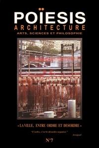 """Stéphane Gruet - Poïesis N° 7 : Architecture ; Arts, sciences et philosophie - """"La ville entre ordre et désordre""""."""