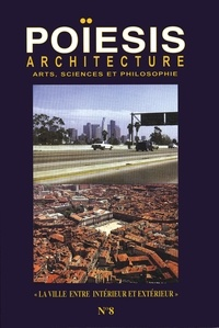 Stéphane Gruet - Poïesis N° 8 : Architecture ; Arts, sciences et philosophie - La ville entre intérieur et extérieur.