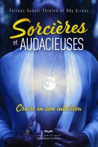 Fairouz Saouli-Thielen et Ody Giroux - Sorcières et audacieuses - Croire en son intuition.