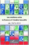 Faisal Almejfel - Les relations entre la France et l'Arabie Saoudite - De 1967 à 2012.