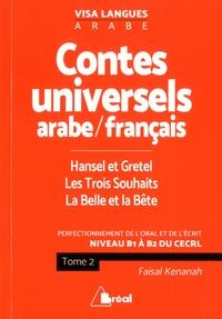 Faisal Kenanah - Contes universels arabe/français : Hansel et Gretel ; Les Trois souhaits ; La Belle et la Bête - Niveau B1 à B2 du CECRL, Tome 2.