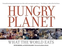 Faith D'Aluisio et Peter Menzel - Hungry Planet: What the World Eats.