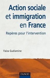 Faïza Guélamine - Action sociale et immigration en France - 2e éd. - Repères pour l'intervention.
