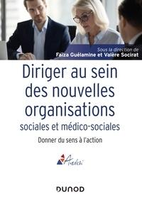 Faïza Guélamine et Valère Socirat - Diriger au sein des nouvelles organisations sociales et médico-sociales - Donner du sens à l'action.