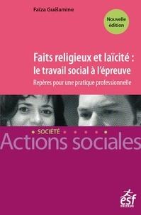 Faïza Guélamine - Faits religieux et laicité : le travail social à l'épreuve.