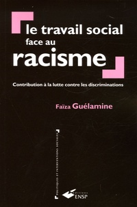 Faïza Guélamine - Le travail social face au racisme - Contribution à la lutte contre les discriminations.