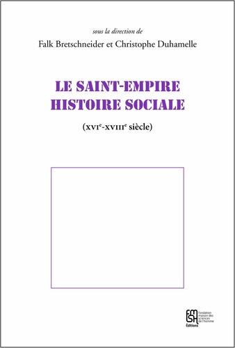 Falk Bretschneider et Christophe Duhamelle - Le Saint-Empire, histoire sociale (XVIe-XVIIIe siècle).