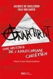 Falk Van Gaver et Jacques de Guillebon - AnarChrist ! - Une histoire de l'anarchisme chrétien.