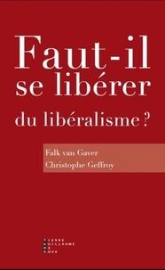 Falk Van Gaver et Christophe Geffroy - Faut-il se libérer du libéralisme ? - Enquête.