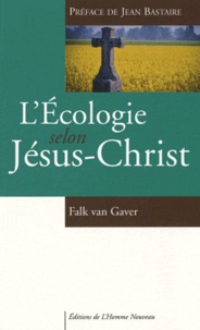 Falk Van Gaver - L'Ecologie selon Jésus-Christ.