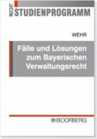 Fälle und Lösungen zum Bayerischen Verwaltungsrecht.