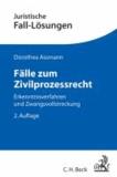 Fälle zum Zivilprozessrecht - Erkenntnisverfahren und Zwangsvollstreckung.