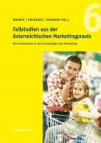 Fallstudien aus der österreichischen Marketingpraxis - Ein Arbeitsbuch zu den Grundzügen des Marketing.